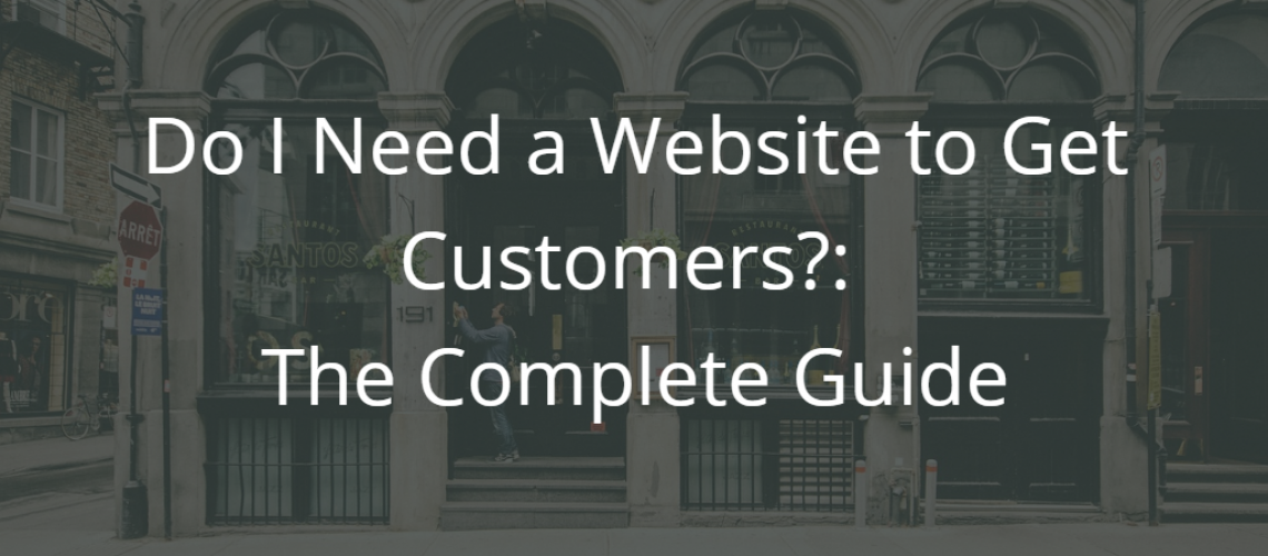 Do I Need a Website to Get Customers - The Complete Guide - featured